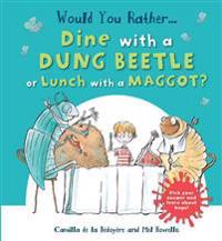 Would You Rather Dine with a Dung Beetle or Lunch with a Maggot?: Pick Your Answer and Learn about Bugs!