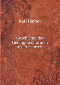 Geschichte Der Gefangnisreformen in Der Schweiz