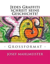 Jedes Graffiti Schreit Seine Geschichte!: - Grossformat -
