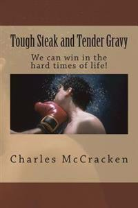 Tough Steak and Tender Gravy: We Can Win in the Hard Times of Life!