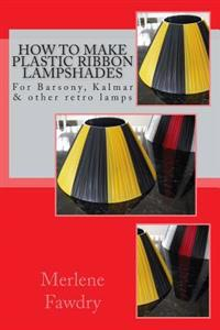 How to Make Plastic Ribbon Lampshades: For Barsony, Kalmar and Other Retro Lamp Bases