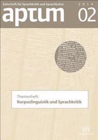 Aptum. Zeitschrift Fur Sprachkritik Und Sprachkultur: Themenheft: Korpuslinguistik Und Sprachkritik