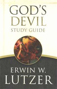 God's Devil Study Guide: The Incredible Story of How Satan's Rebellion Serves God's Purposes