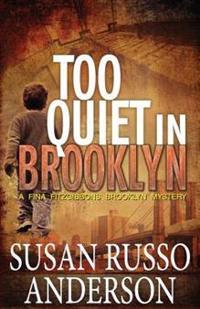 Too Quiet in Brooklyn: A Fina Fitzgibbons Brooklyn Mystery
