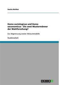 Homo Sociologicus Und Homo Oeconomicus - Die Zwei Mustermanner Der Wahlforschung?