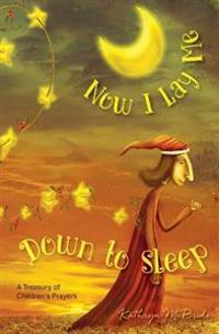 Now I Lay Me Down to Sleep: A Treasury of Children's Prayers