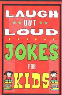 Laugh-Out-Loud Jokes for Kids Book: One of the Most Funniest Joke Books for Kids from World Famous Kids Authors. Marvellous Gift for All Young Fun Lov