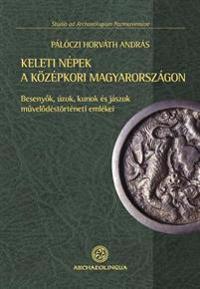 Keleti Nepek a Kozepkori Magyarorszagon (Peoples of Eastern Origin in Medieval Hungary): Beseny K, Uzok, Kunok Es Jaszok M Vel Destorteneti Emlekei (t