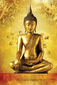 Om Mani Padme Hum: 150-Page Journal with Buddha Image (6 X 9 Inches / Gold / Diary)