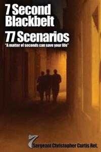 "7 Second Blackbelt 77 Scenarios: ""A Matter of Seconds Can Save Your Life"""