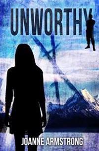 Unworthy: Marked to Die. Raised to Survive.