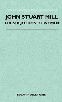 John Stuart Mill - The Subjection Of Women