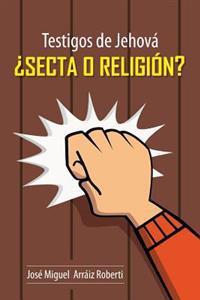 Testigos de Jehova Secta O Religion?