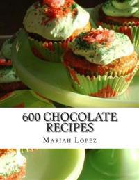 600 Chocolate Recipes: Chocolate Recipes for Chocolate Lovers