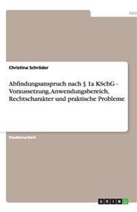 Abfindungsanspruch Nach 1a Kschg - Voraussetzung, Anwendungsbereich, Rechtscharakter Und Praktische Probleme