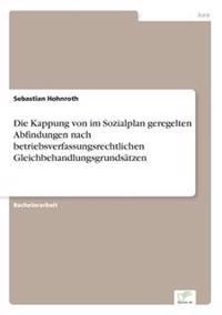 Die Kappung Von Im Sozialplan Geregelten Abfindungen Nach Betriebsverfassungsrechtlichen Gleichbehandlungsgrundsatzen