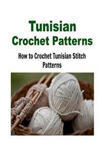 Tunisian Crochet Patterns: How to Crochet Tunisian Stitch Patterns: (Crochet - Crochet Projects - Crochet Patterns - Crochet for Beginners - Knit