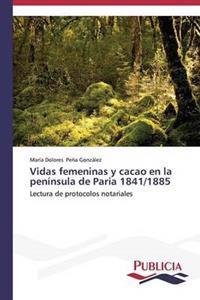 Vidas Femeninas y Cacao En La Peninsula de Paria 1841/1885