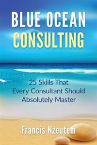 Blue Ocean Consulting: 25 Skills Every Consultant Should Absolutely Master