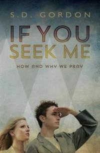 If You Seek Me: How and Why We Pray
