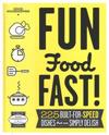 Good Housekeeping Fun Food Fast!: 225 Built-For-Speed Dishes That Are Simply Delish