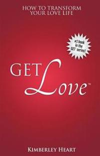 Get Love: How to Transform Your Love Life