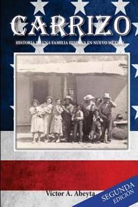 Carrizo - Historia de Una Familia Hispana En Nuevo México: José Porfirio Abeyta Y María Carmen Sabina Sandoval - 1889 -1991