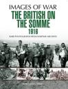 The British on the Somme 1916: Rare Photographs from Wartime Archives