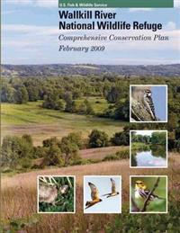 Wallkill River National Wildlife Refuge: Comprehensive Conservation Plan