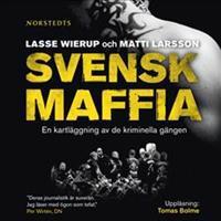 Svensk maffia: en kartläggning av de kriminella gängen