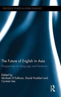 The Future of English in Asia: Perspectives on Language and Literature