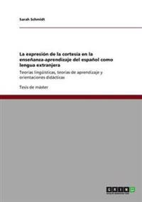 La Expresion de la Cortesia En La Ensenanza-Aprendizaje del Espanol Como Lengua Extranjera