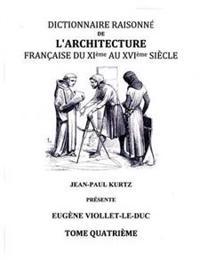 Dictionnaire Raisonné de l'Architecture Française du XIe au XVIe siècle - Tome IV