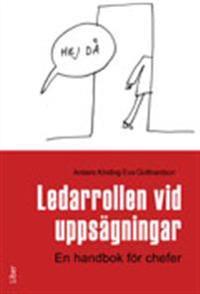 Ledarrollen vid uppsägningar : en handbok för chefer