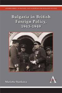 Bulgaria in British Foreign Policy, 1943-1949