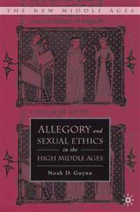 Allegory And Sexual Ethics in the High Middle Ages