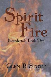 Spirit Fire: Neandertals Book Two