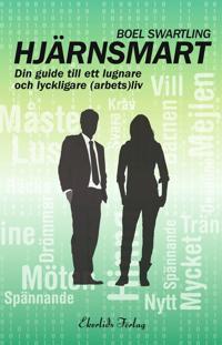 Hjärnsmart - din guide för ett lugnare och lyckligare (arbets)liv