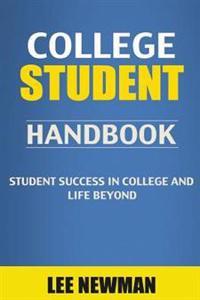 College Student Handbook: Student Success in College and Life Beyond (College Success, College Success Book, the Secrets of College Success, Sel