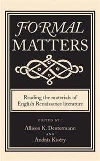 Formal Matters: Reading the Materials of English Renaissance Literature