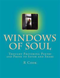 Windows of Soul: Thought Provoking Poetry and Prose to Savor and Share