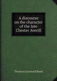 A Discourse on the Character of the Late Chester Averill