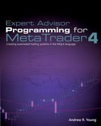 Expert Advisor Programming for Metatrader 4: Creating Automated Trading Systems in the Mql4 Language
