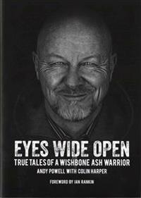 Eyes Wide Open: True Tales of a Wishbone Ash Warrior