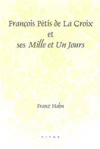 François Pétis De La Croix Et Ses Mille Et Un Jours