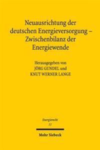 Neuausrichtung Der Deutschen Energieversorgung - Zwischenbilanz Der Energiewende: Tagungsband Der Funften Bayreuther Energierechtstage 2014