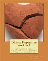 Divorce Preperation Workbook: Answering Your Questions and Getting Yourself Organized
