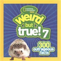 Weird But True 7: 300 Outrageous Facts
