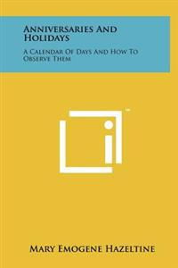 Anniversaries and Holidays: A Calendar of Days and How to Observe Them
