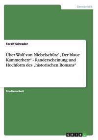 """Uber Wolf Von Niebelschutz' """"Der Blaue Kammerherr - Randerscheinung Und Hochform Des """"Historischen Romans"""